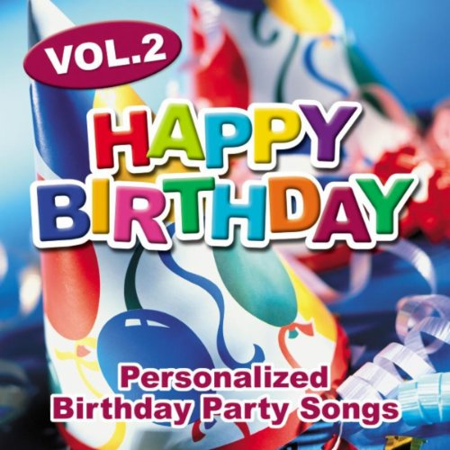 Happy Birthday: Personalized Birthday Party Songs Vol.2 By
