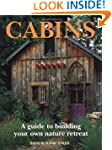 Cabins: A Guide to Building Your Own...