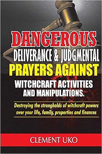 Dangerous Deliverance & Judgmental Prayers Against