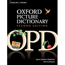Oxford Picture Dictionary English-Arabic Edition: Bilingual Dictionary for Arabic-speaking teenage and adult students of English. (Oxford Picture Dictionary Second Edition)