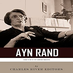 The Voice of Libertarians: The Life and Legacy of Ayn Rand Audiobook