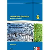 Lambacher Schweizer Mathematik 6. Ausgabe Bayern: Arbeitsheft plus Lösungsheft Klasse 6 (Lambacher Schweizer. Ausgabe für Bayern ab 2017)
