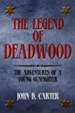The Legend of Deadwood, John B. Carter, 1462864228
