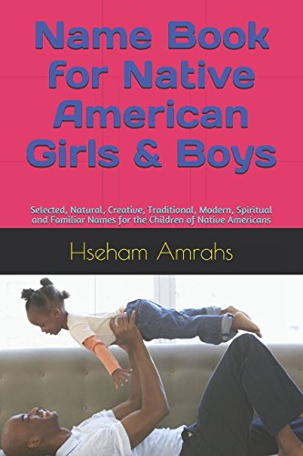 Books : Name Book for Native American Girls & Boys: Selected, Natural, Creative, Traditional, Modern, Spiritual and Familiar Names for the Children of Native Americans