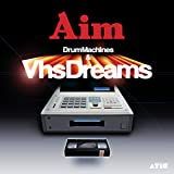 Drum Machines and VHS Dreams : The Best of Aim 1996-2006