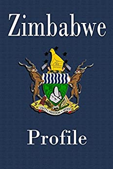 History and culture of Zimbabwe, government and Politics, Zimbabwe economy, Zimbabwe: Zimbabwe and her Government, Politics and stability