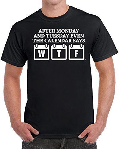 After Monday and Tuesday Even The Calendar Says WTF Men's Funny T-Shirt - (Small) - Black