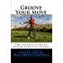 Groove Your Move: THE Golfers Guide to Making Effective Change (EvoSwing Golf Instruction Series Book 2)