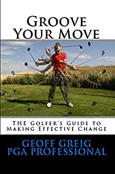 Groove Your Move: THE Golfers Guide to Making Effective Change (EvoSwing Golf Instruction Series Book 2) by [Greig, Geoff]