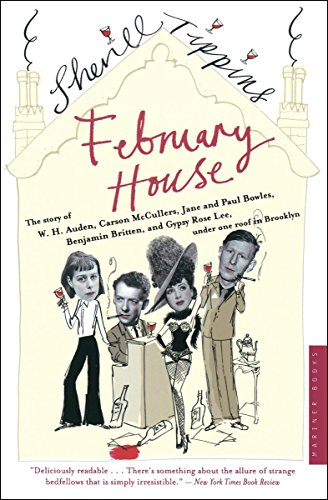February House: The Story of W.H. Auden, Carson McCullers, Jane and Paul Bowles, Benjamin Britten, and Gypsy Rose Lee, Under One Roof in Brooklyn by [Tippins, Sherill]