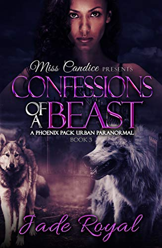 (Confessions of a Beast: A Phoenix Pack Urban Paranormal (Saved By A Beast Book 3))