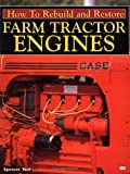 How to Rebuild and Restore Farm Tractor Engines by Spencer Yost (2000-02-25)