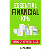 Essential Financial KPIs: 23 Full KPI Definitions Included (Essential KPIs Book 4)