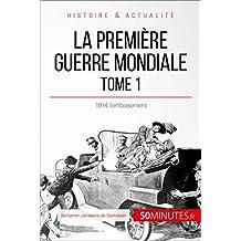 La Première Guerre mondiale (Tome 1): 1914, l'embrasement (Grandes Batailles t. 43) (French Edition)