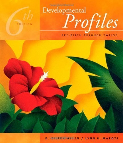 Developmental Profiles: Pre-birth Through Twelve 6th Edition (Sixth Ed) 6e By K. Eileen Allen 2009