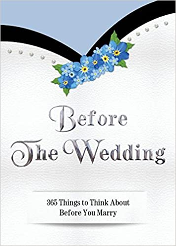 Before The Wedding: 365 Things to Think About Before You Marry