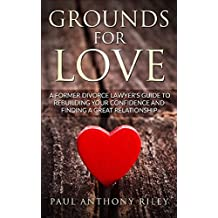 Grounds for Love: a Former Divorce Lawyer's Guide to Rebuilding Your Confidence and Finding a Great Relationship