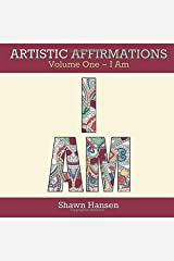 Artistic Affirmations, Volume One - I Am (Coloring Book for Adults) (Volume 1) Paperback