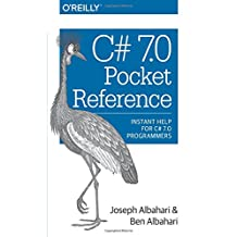 C# 7.0 Pocket Reference: Instant Help for C# 7.0 Programmers