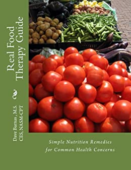 Real Food Therapy Guide: Simple Nutrition Remedies for Common Health Concerns by [Barnas, Dave]