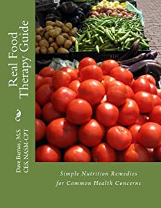 Real Food Therapy Guide: Simple Nutrition Remedies for Common Health Concerns