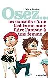 osez les conseils d une lesbienne pour faire l amour ? une femme french edition