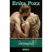 Interrupted (Dex and Tasia's Erotic Adventures Book 4)