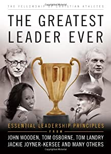 The Greatest Leader Ever Essential Leadership Principles
