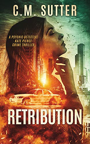 Retribution: A Psychic Detective Kate Pierce Crime Thriller Book 1 (Psychic Detective Kate Pierce Crime Thriller Series) by [Sutter, C.M.]