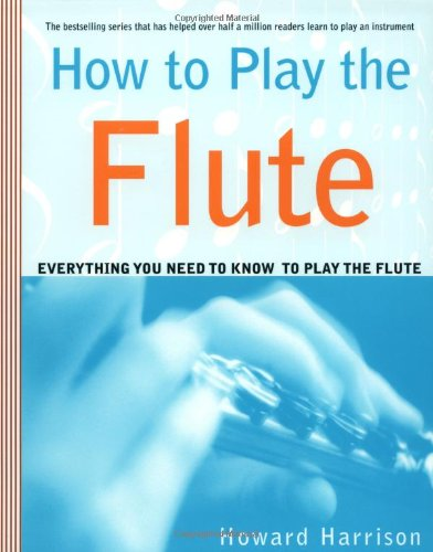 (How to Play the Flute: Everything You Need to Know to Play the Flute)