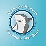 Behind the Glass with Sherman the Shark, Jennifer Chesak, 0989153967