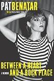 Pat Benatar'sBetween a Heart and a Rock Place: A Memoir [Hardcover](2010)