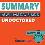 Summary of William Davis MD's Undoctored: Key Takeaways & Analysis | Sumoreads