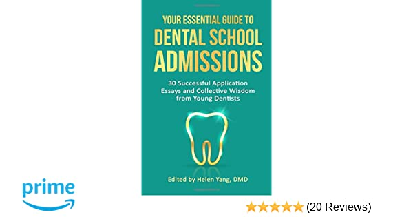 Reflective Essay On High School Your Essential Guide To Dental School Admissions  Successful Application  Essays And Collective Wisdom From Young Dentists Helen Yang    A Thesis For An Essay Should also Thesis In An Essay Your Essential Guide To Dental School Admissions  Successful  Essays Term Papers