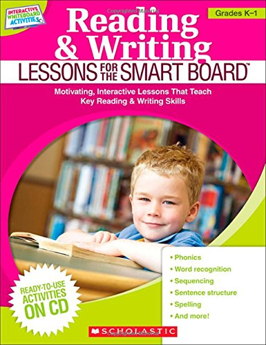 Reading & Writing Lessons for the SMART Board™ (Grades K–1): Motivating, Interactive Lessons That Teach Key Reading & Writing Skills (Teaching Resources)