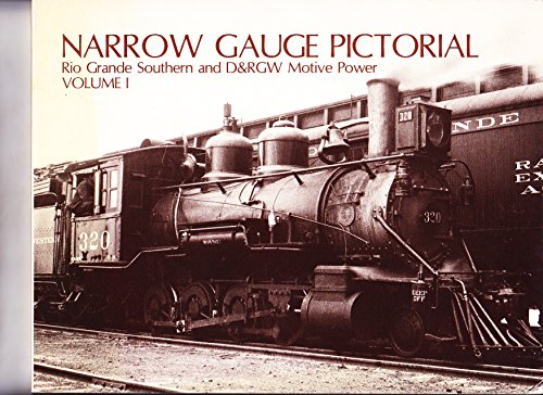 Narrow Gauge Pictorial, Volume 1: Rio Grande Southern and D&RGW Motive Power