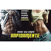 Mude seu Corpo Rapidamente: Transforme seu corpo de uma Vez Por Todas! (Portuguese Edition)