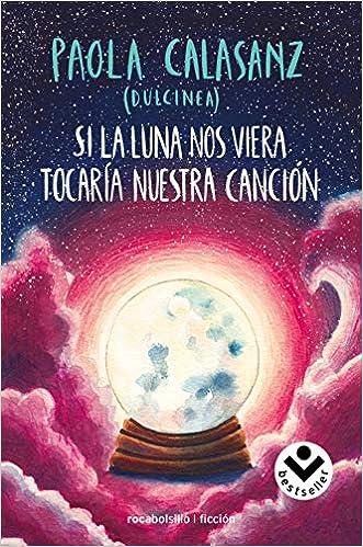Si la luna nos viera tocaría nuestra canción de (Paola Calasanz) Dulcinea