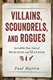 Villains, Scoundrels, and Rogues, Paul Martin, 1616149272