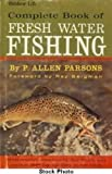 Complete Book of Fresh Water Fishing, P. Allen Parsons, 0060715006