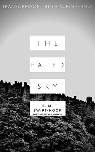 The Fated Sky: Transgressor Trilogy Book One (Fortune's Fools 1) by [Swift-Hook, E M]