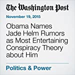 Obama Names Jade Helm Rumors as Most Entertaining Conspiracy Theory about Him | Dan Lamothe