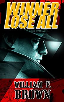 Winner Lose All (Ed Scanlon Cold War Spy Thrillers Book 1) by [Brown, William F.]