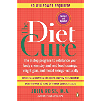 The Diet Cure: The 8-Step Program to Rebalance Your Body Chemistry and End Food Cravings, Weight Gain, and Mood Swings--Naturally (English Edition)