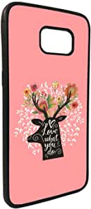 love what you do Printed Case for Galaxy S7