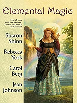 Elemental Magic by [Shinn, Sharon, York, Rebecca, Berg, Carol, Johnson, Jean]