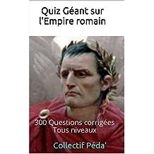 Quiz Géant sur l'Empire romain: 300 Questions corrigées Tous niveaux (French Edition)