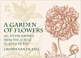 Book A Garden of Flowers: All 104 Engravings from the Hortus Floridus of 1614 (Dover Pictorial Archives)