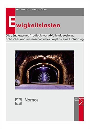Ewigkeitslasten: DieEndlagerung radioaktiver Abfälle als soziales, politisches und wissenschaftliches Projekt - eine Einführung Taschenbuch – 31. Juli 2015 Achim Brunnengräber Nomos 3848724790 Umwelt