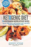 Ketogenic Diet: 50 Mediterranean Inspired Keto Diet Recipes - Quick and Easy Ketogenic Diet Recipes For Fast Weight Loss